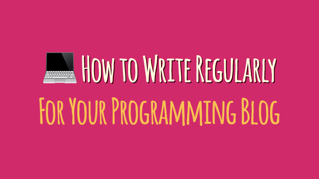 How to Write Regularly for Your Programming Blog