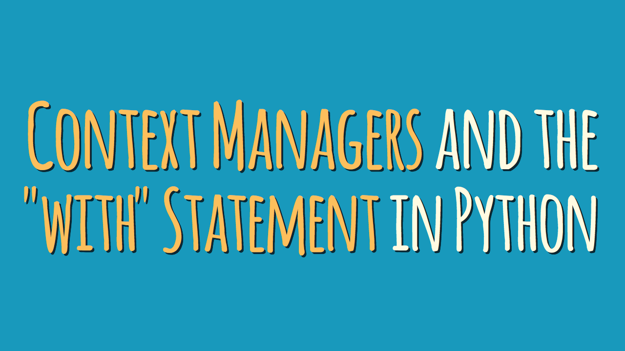 "Context Managers and the ""with"" Statement in Python"