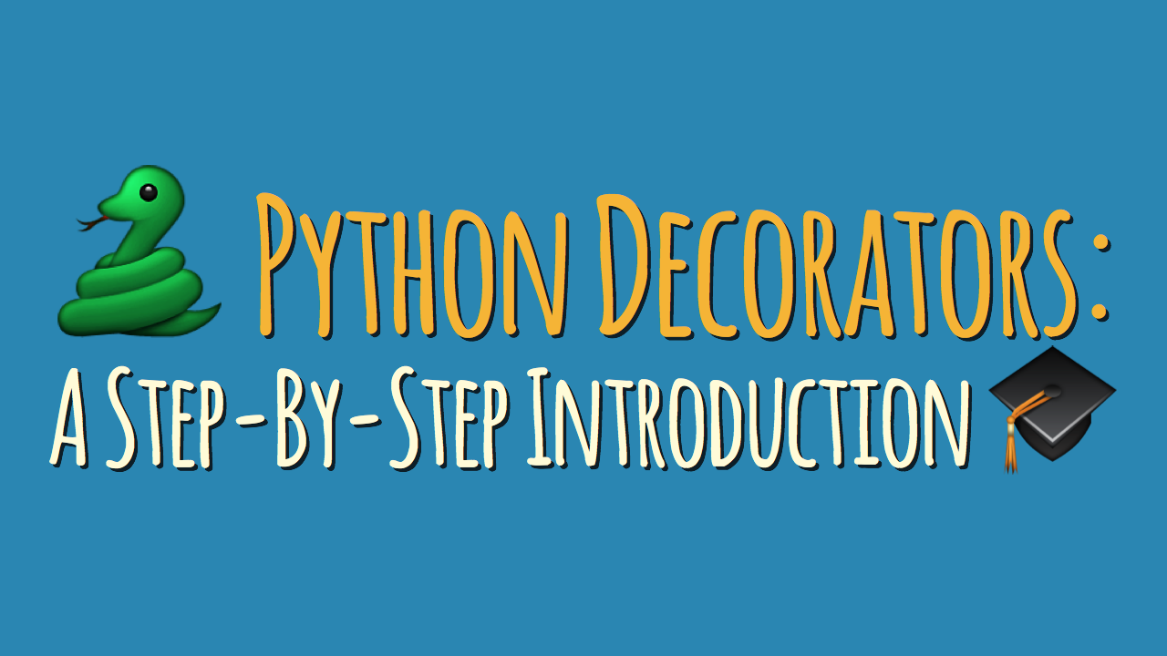 Python Decorators: A Step-By-Step Introduction