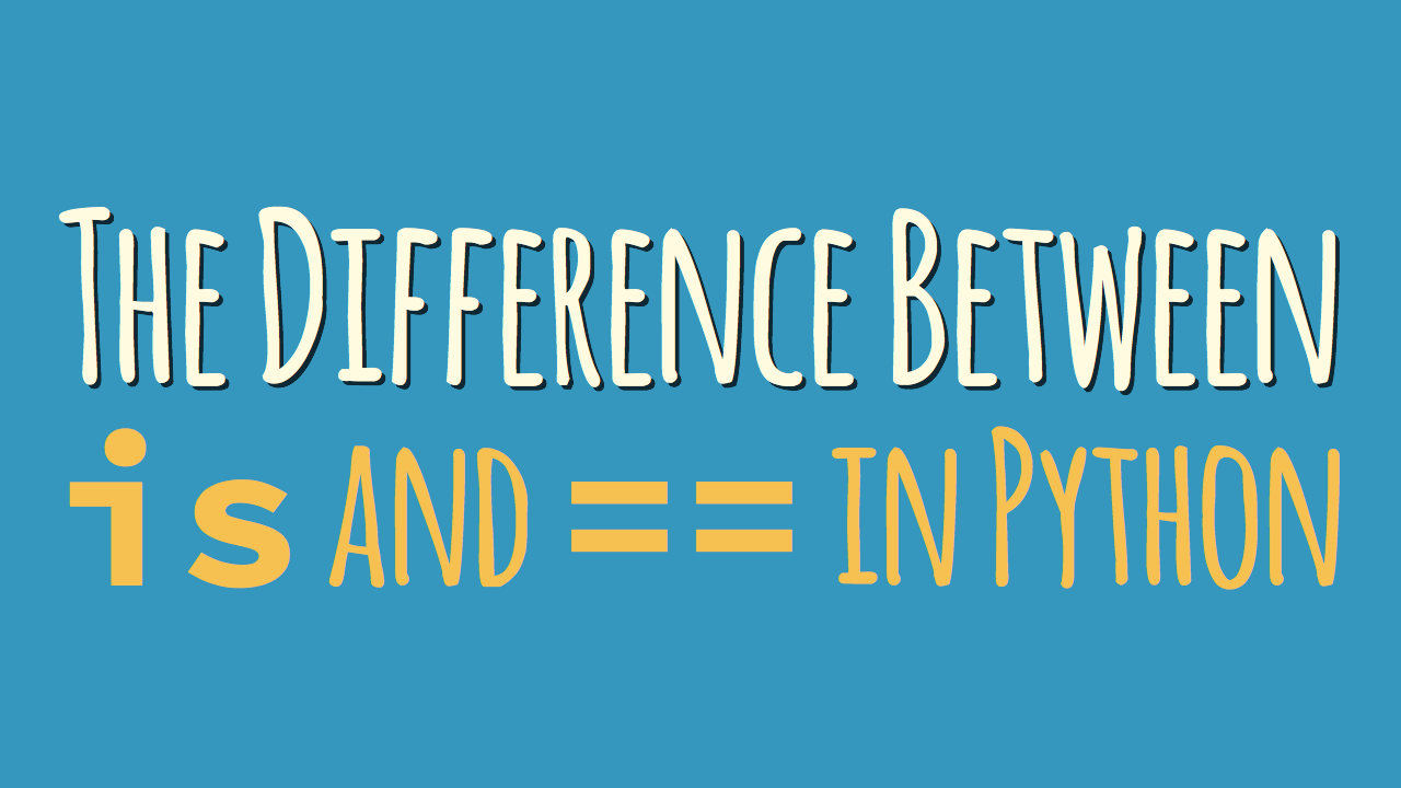 "The Difference Between ""is"" and ""=="" in Python"