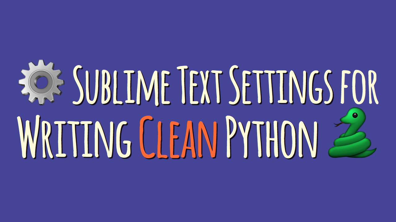 Sublime Text Settings for Writing Clean Python