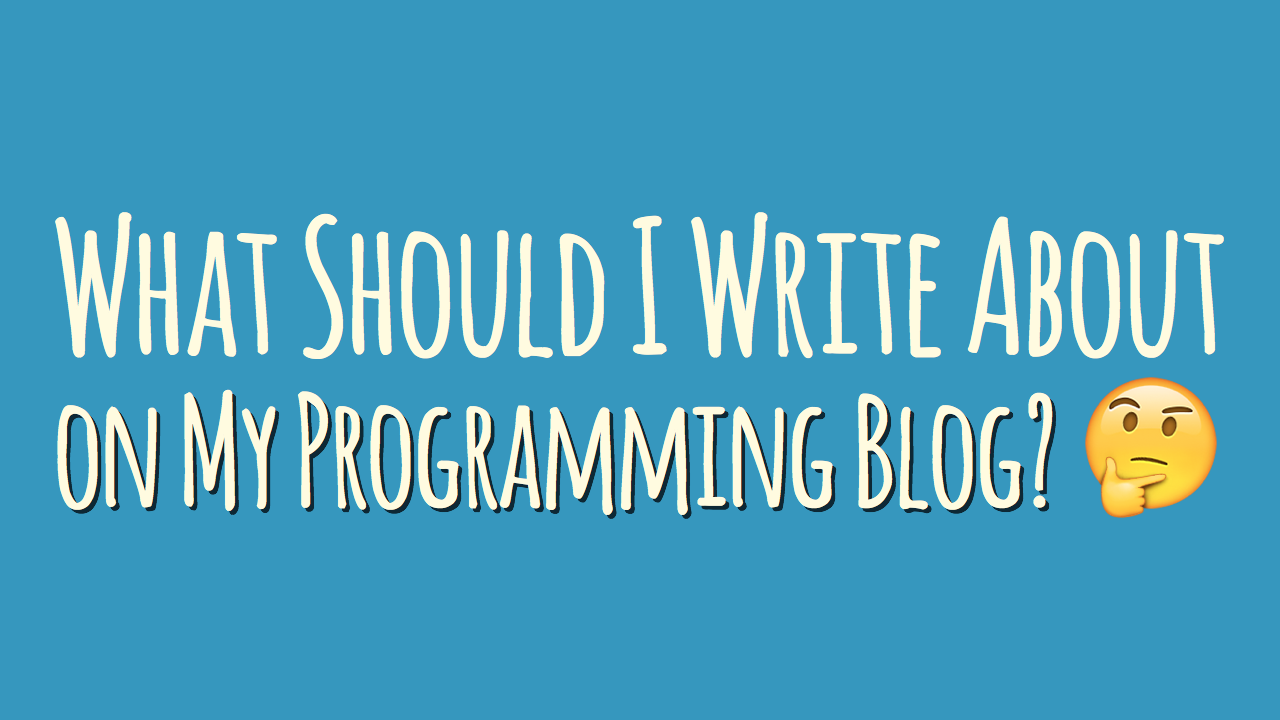 What should I write about on my programming blog?