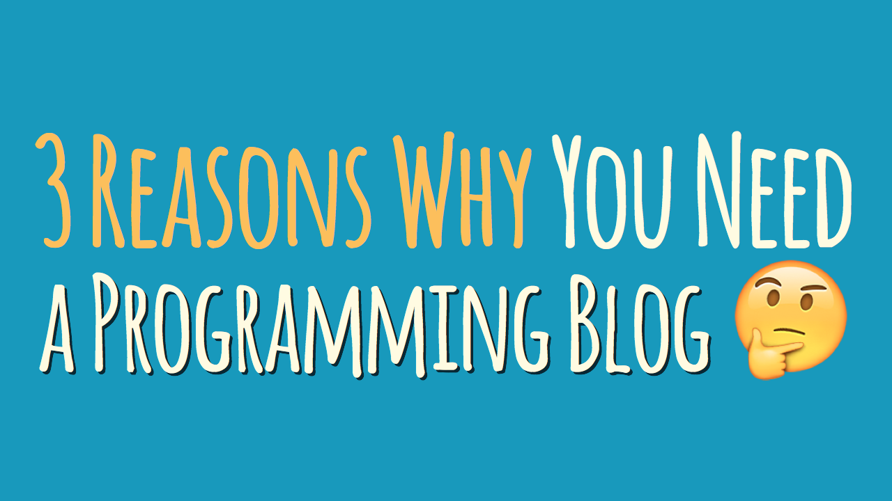 3 Reasons why you need a programming blog