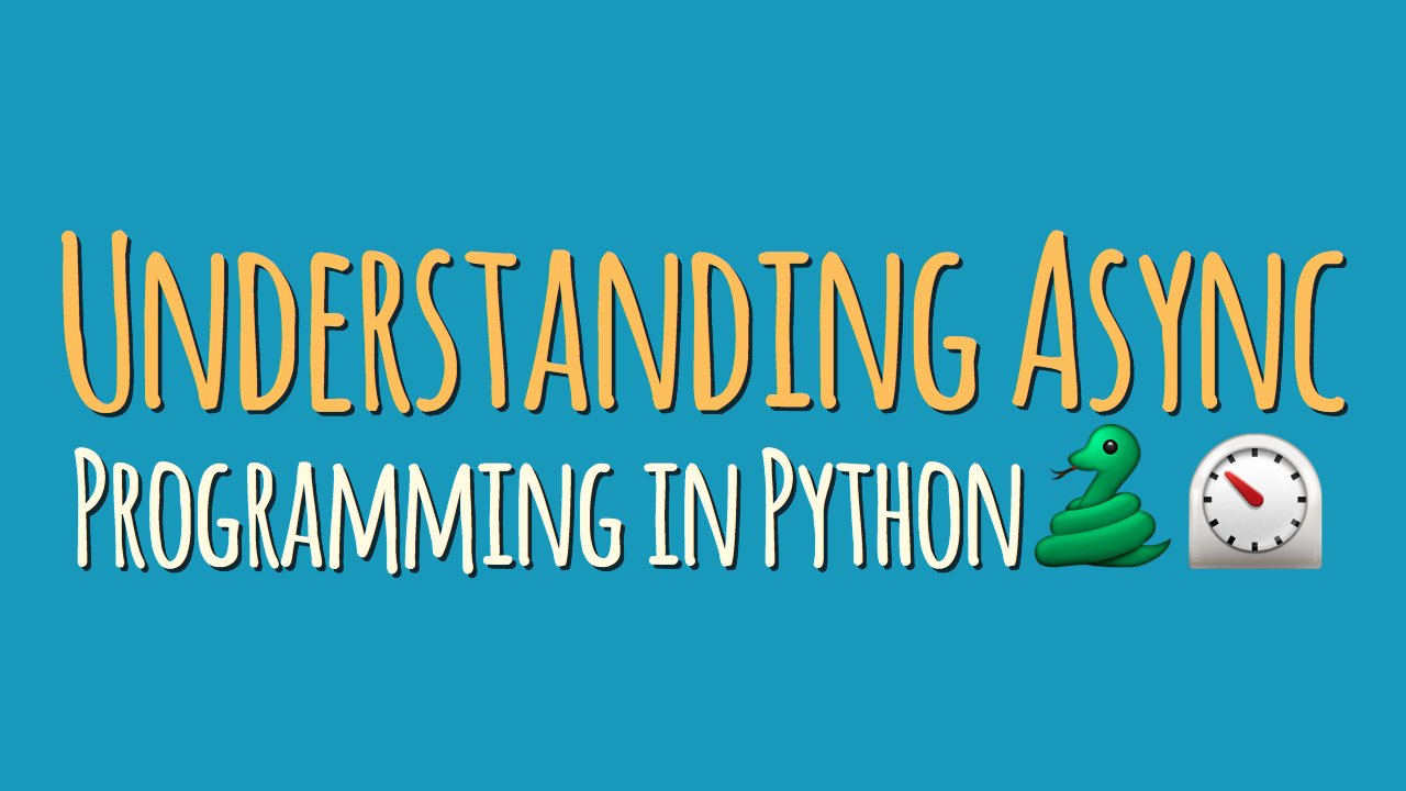 Understanding Asynchronous Programming in Python – dbader org