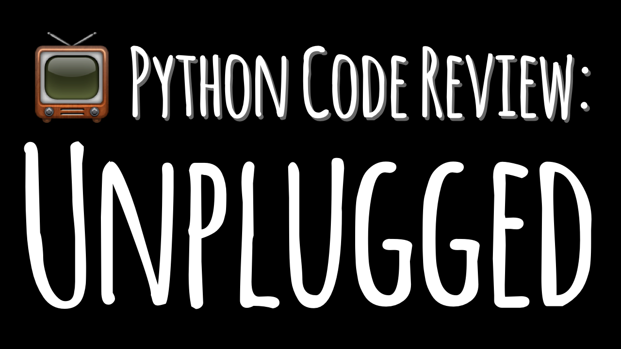 Python Code Review: Unplugged – Episode 3