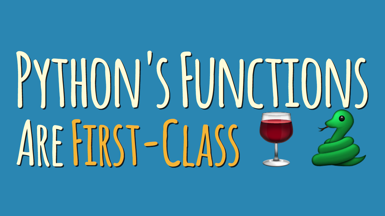 Python S Functions Are First Class Dbader Org