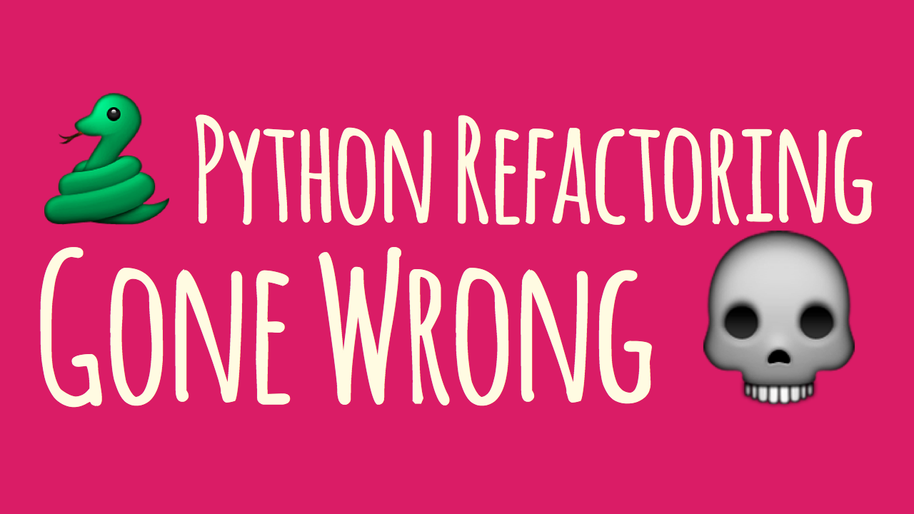 A Python refactoring gone wrong