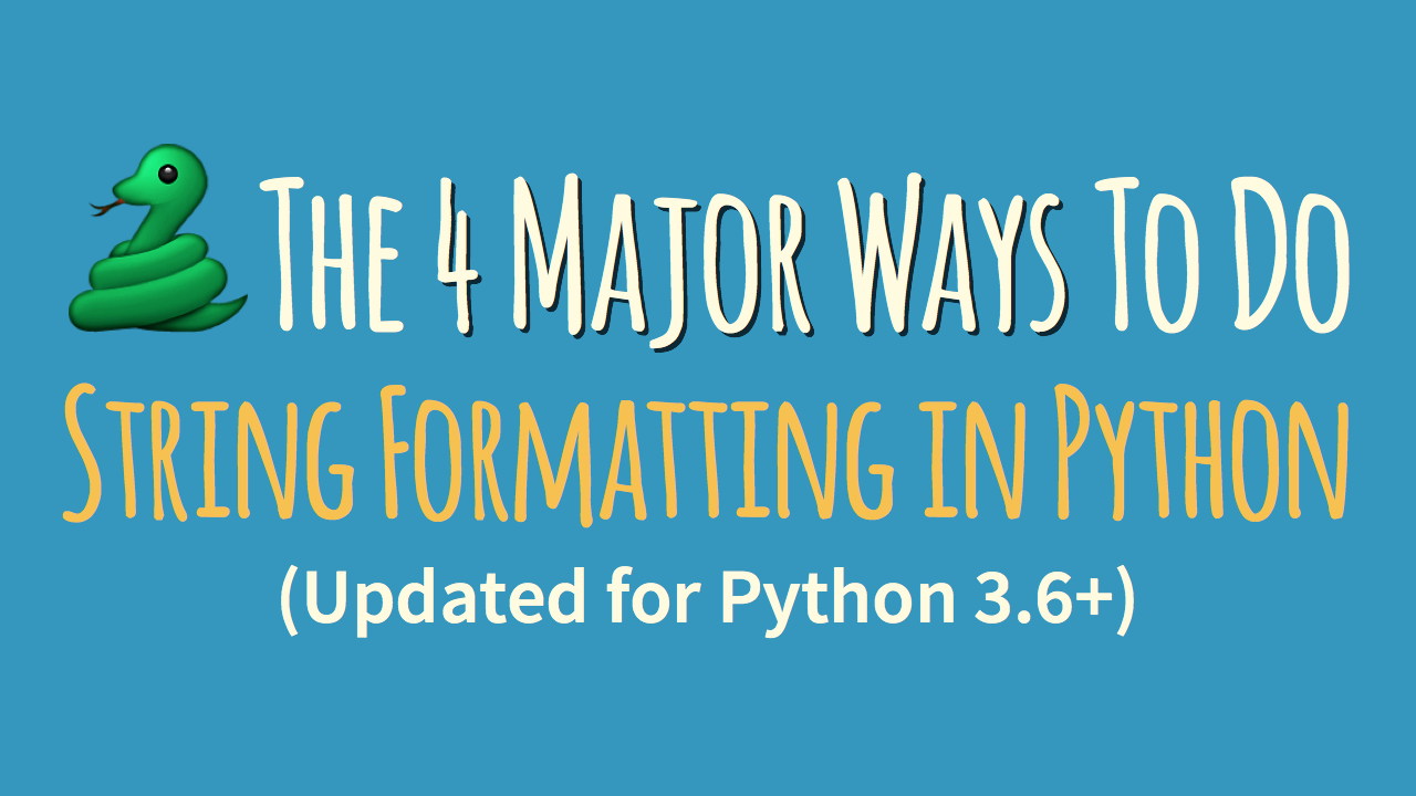 The 4 Major Ways to Do String Formatting in Python