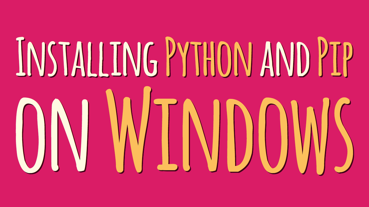 Installing Python and Pip on Windows