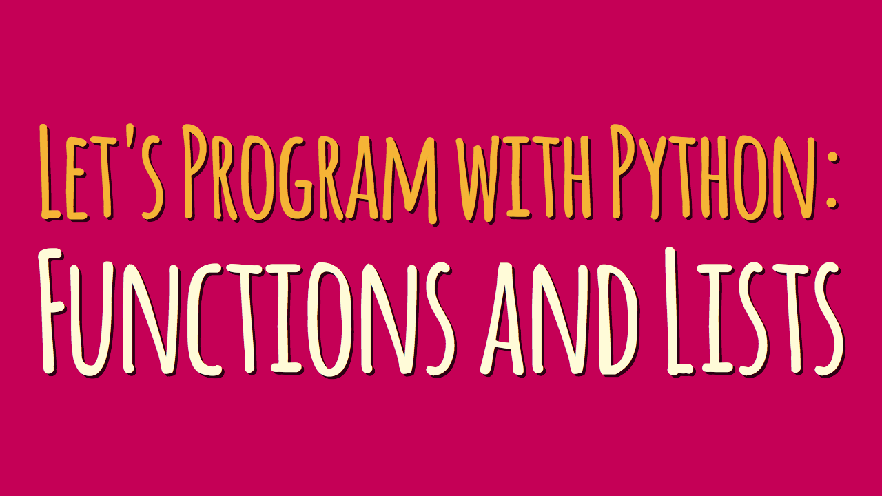 Let's Program with Python: Functions and Lists (Part 2)