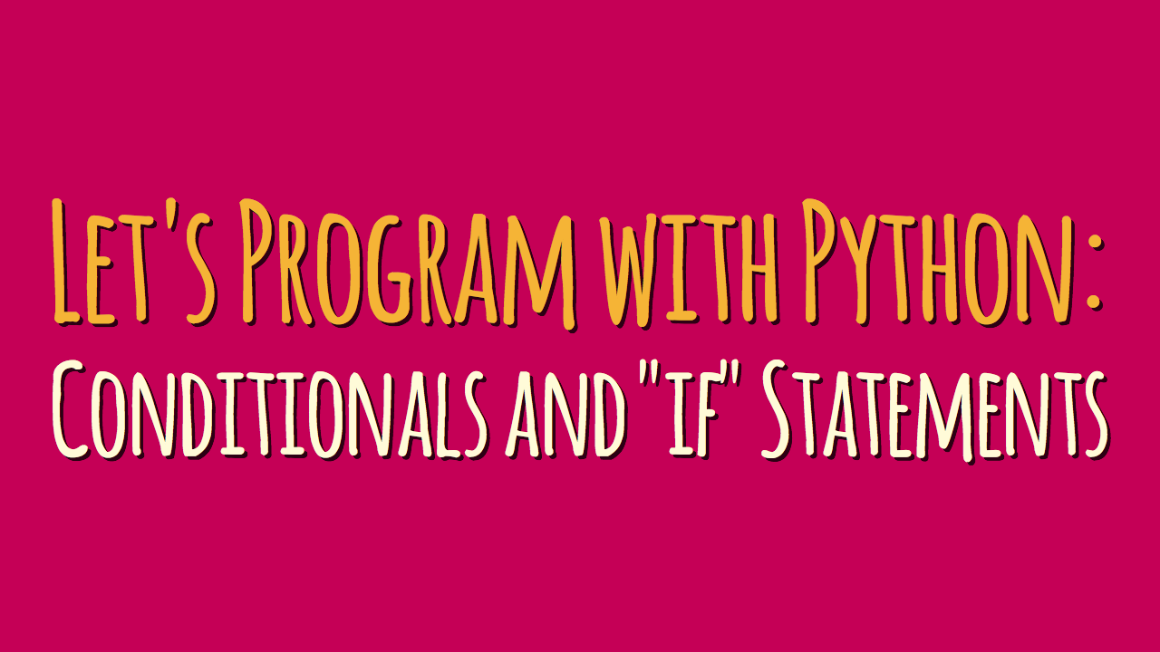 "Let's Program with Python: Conditionals and ""if"" Statements (Part 3)"