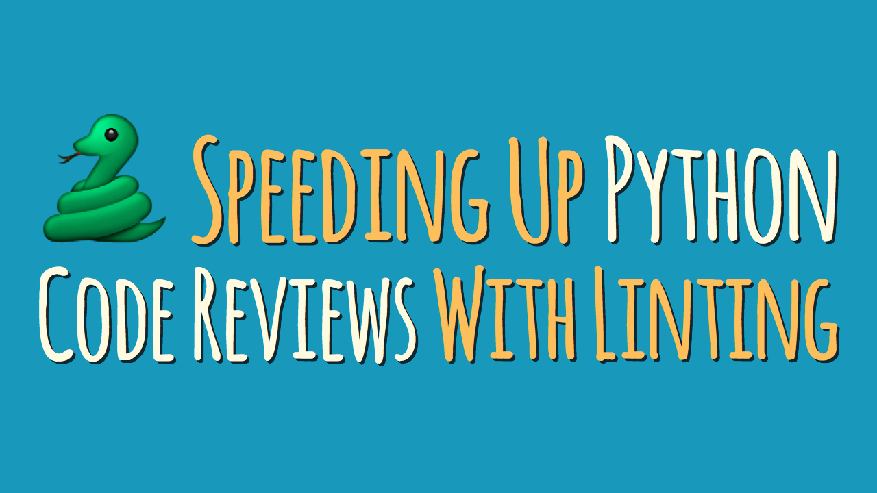 How to Speed Up Python Code Reviews With Linting