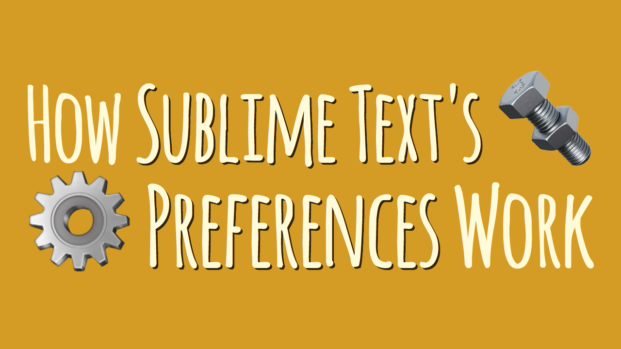 How Sublime Text's Preferences Work