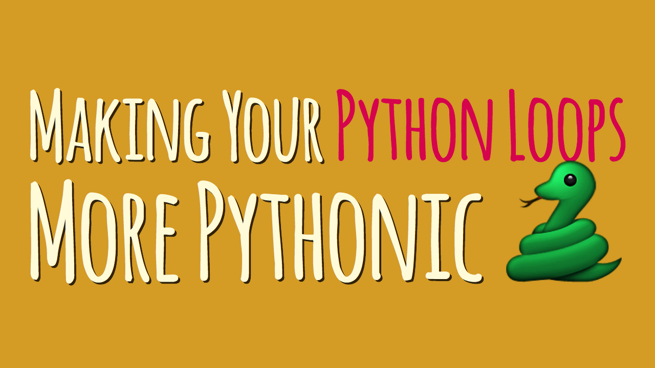 How to Make Your Python Loops More Pythonic – dbader org